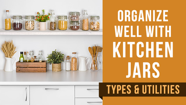 Organize Well With Kitchen Jars: Types & Utilities