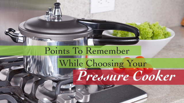 Points To Remember While Choosing Your Pressure Cooker