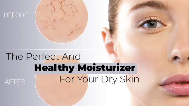 The Perfect And Healthy Moisturizer For Your Dry Skin