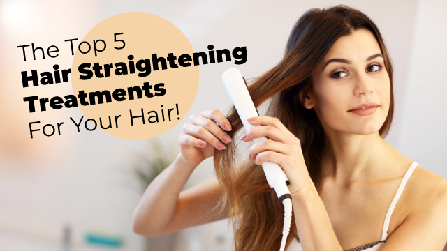 The Top 5  Hair Straightening Treatments For Your Hair!