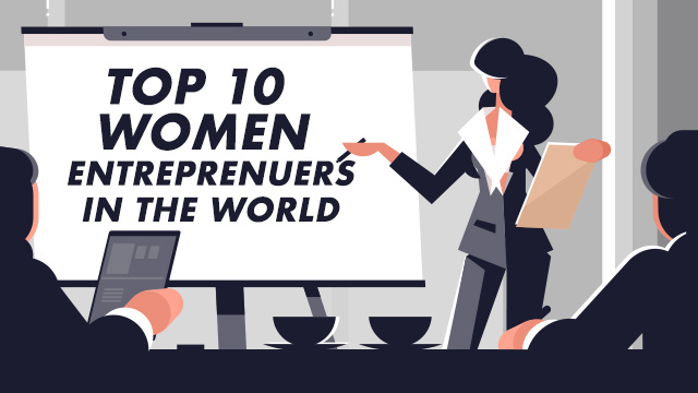 Top 10 Women Entrepreneurs in the World To Inspire You