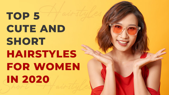 Top 5 Cute and Short Hairstyles For Women in 2020
