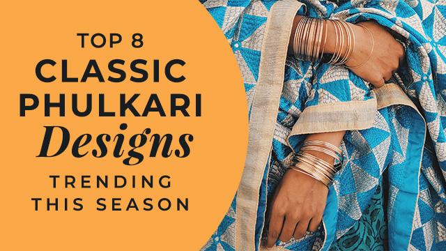 Top 8 Classic Phulkari Designs Trending This Season