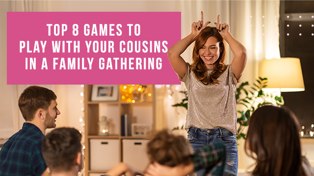 Top 8 Game To Play With Your Cousins In A Family Gathering