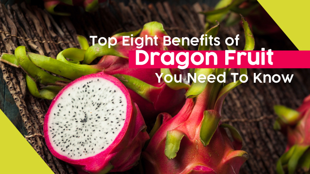Top Eight Benefits of Dragon Fruit You Need To Know