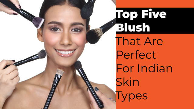 Top Five Blush That Are Perfect For Indian Skin Types