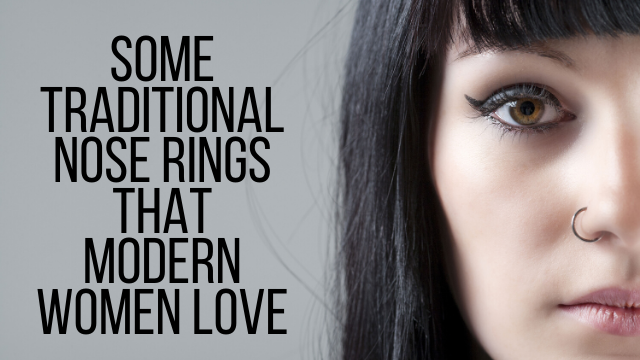 Traditional Nose Rings That Modern Women Love