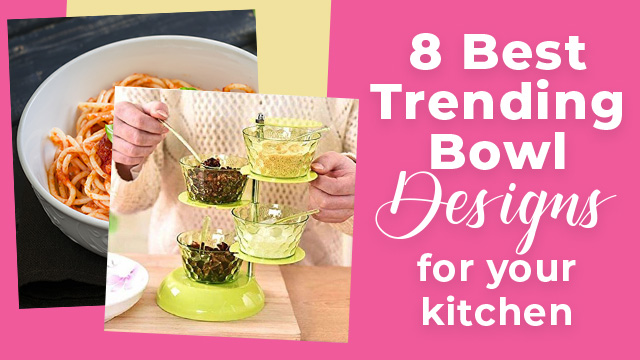 Best 8 Trending Bowl Designs for your kitchen of 2020