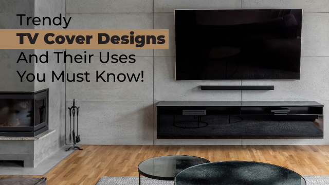 Trendy TV Cover Designs And Their Uses You Must Know!