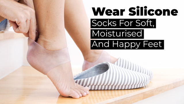 Wear Silicone Socks For Soft, Moisturised And Happy Feet