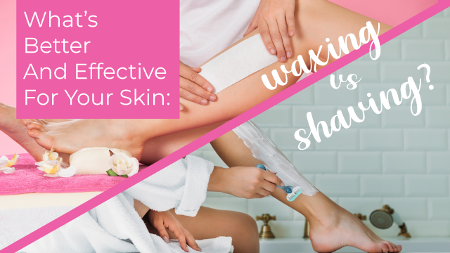 What's Better And Effective For Your Skin: Waxing vs Shaving
