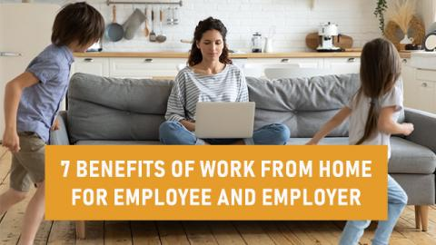 7 Benefits Of Work From Home For Employee and Employer