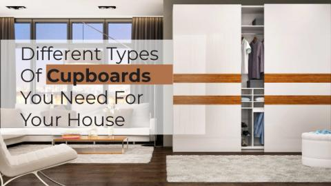 Different Types Of Cupboards You Need For Your House