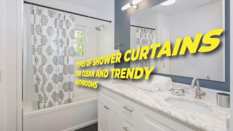 Types Of Shower Curtains For Clean And Trendy Bathrooms