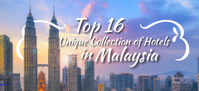 Top 16 Unique Collection of Hotels in Malaysia