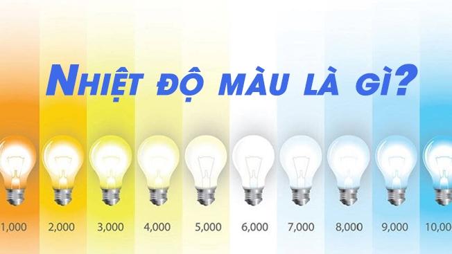Nhiệt Độ Màu Là Gì? Bảng Nhiệt Độ Màu Ánh Sáng Của Đèn LED