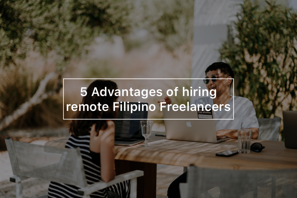 5 Advantages of hiring remote Filipino Freelancers