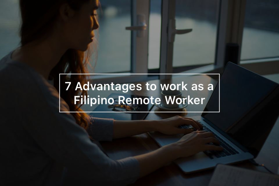 7 Advantages to work as a Filipino Remote Worker