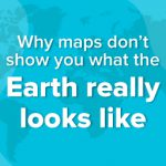 featured image - why maps don't show you what the earth really looks like