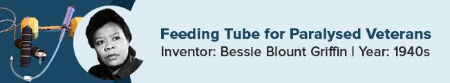 Bessie Blount Griffin invented the feeding tube for war veterans