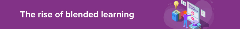 Trend 4. The rise of blended learning