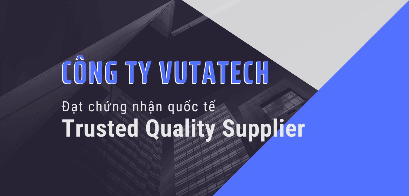 Vutatech đạt chứng nhận Trusted Quality Supplier – Nhà cung cấp Chất lượng 2020