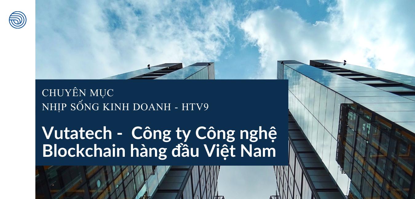Chuyên mục Nhịp sống kinh doanh Đài HTV9 đưa tin về Vutatech