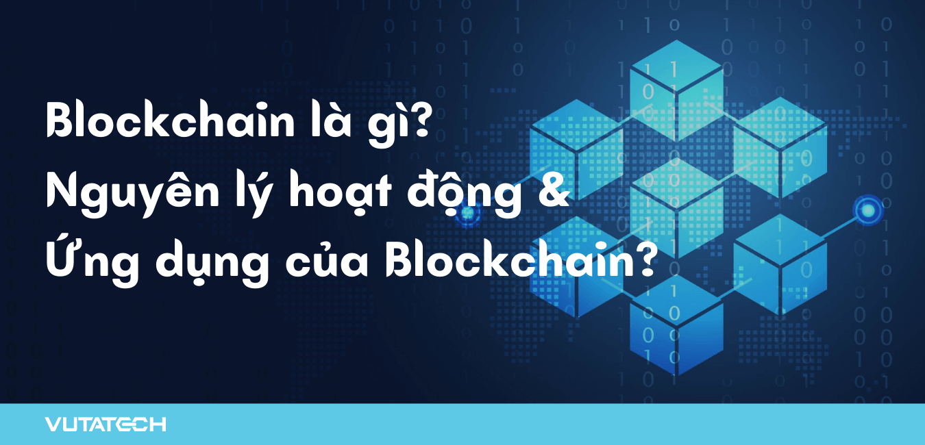 Blockchain là gì? Nguyên lý hoạt động và ứng dụng của Blockchain