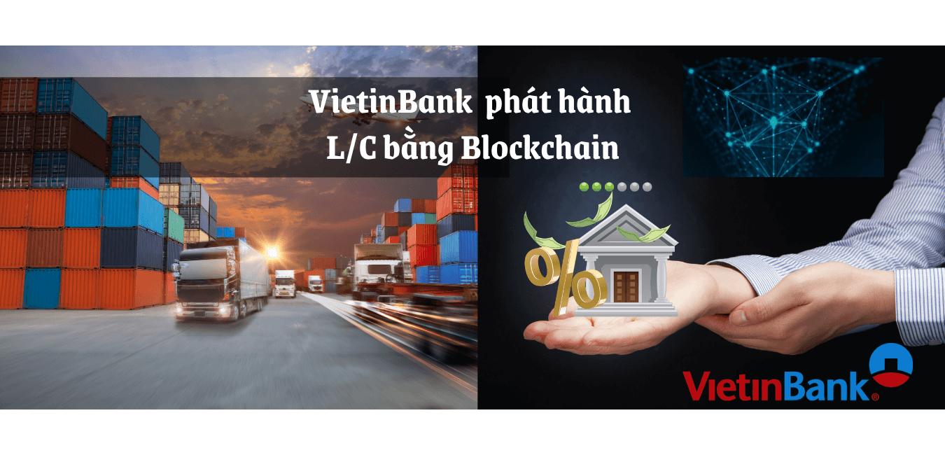 Ngân hàng TMCP Công Thương Việt Nam phát hành thành công L/C đầu tiên ứng dụng Blockchain