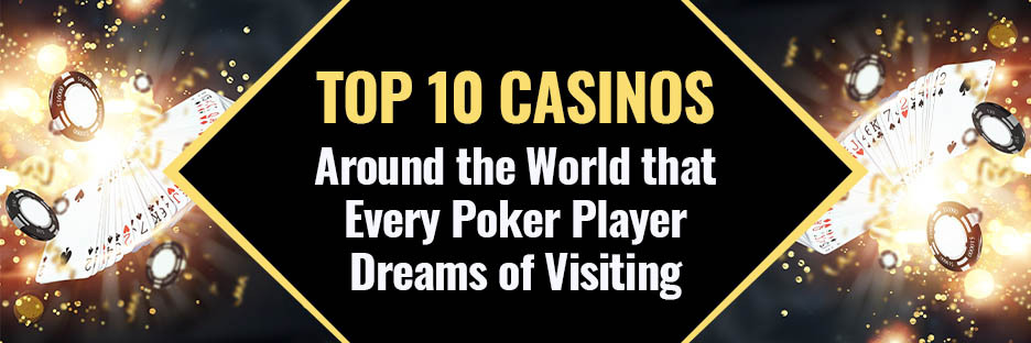 Top 10 Casinos Around the World that Every Poker Player Dreams of VisitingBanner