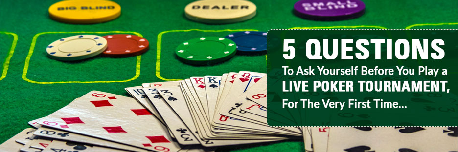 5 Questions To Ask Yourself Before You Play a LIVE Poker Tournament, For The Very First TimeBanner