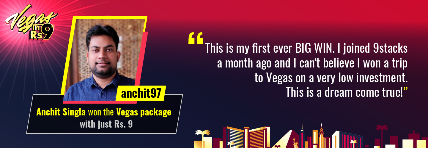 Anchit Singla Emerges as Vegas in Rs 9 Champion and wins a trip to Las VegasBanner