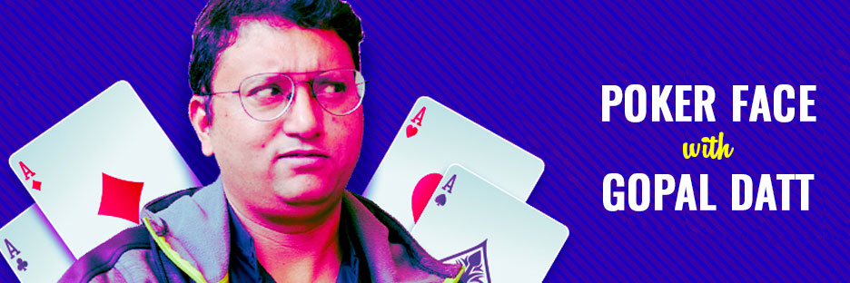 PokerFace with Gopal DattBanner