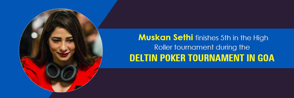 Missketeer Muskan Sethi finishes 5th in the High Roller tournament during the Deltin poker tournament in GOABanner