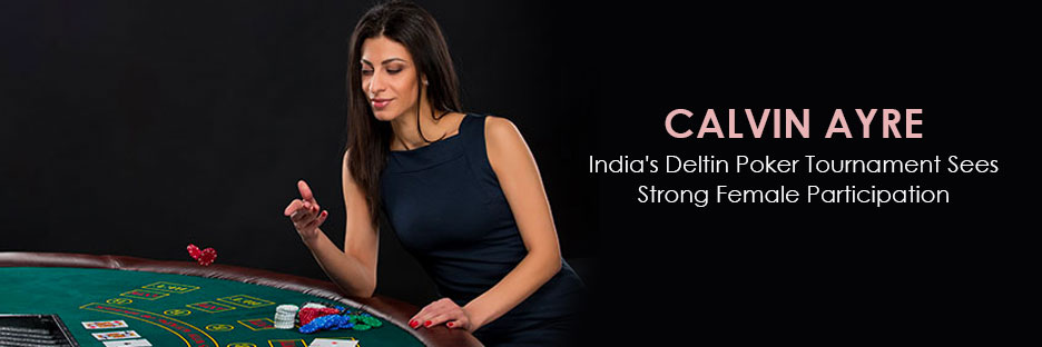 Calvin Ayre : India's Deltin Poker Tournament Sees Strong Female ParticipationBanner