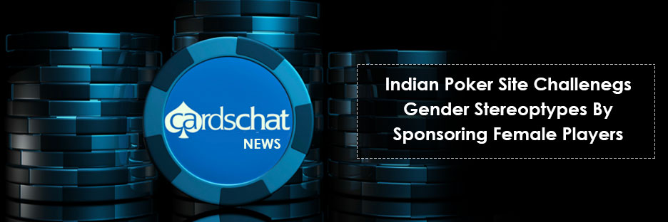 Cards Chat News : Indian Poker Site Challenegs Gender Stereoptypes By Sponsoring Female PlayersBanner