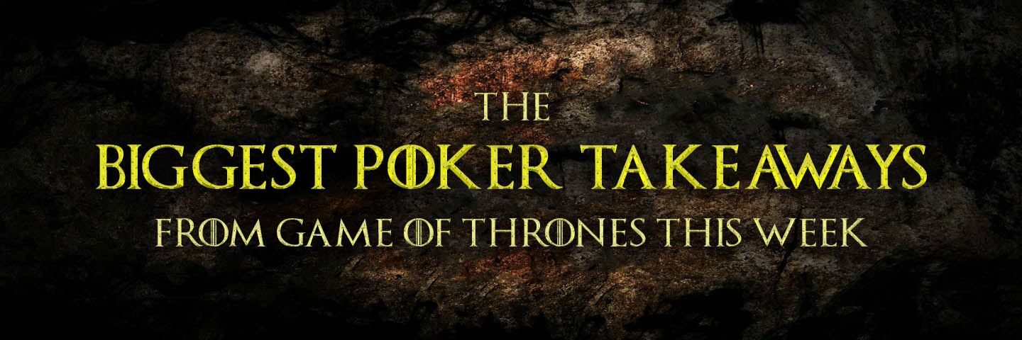 The Big Poker Takeaways from Game Of Thrones this weekBanner