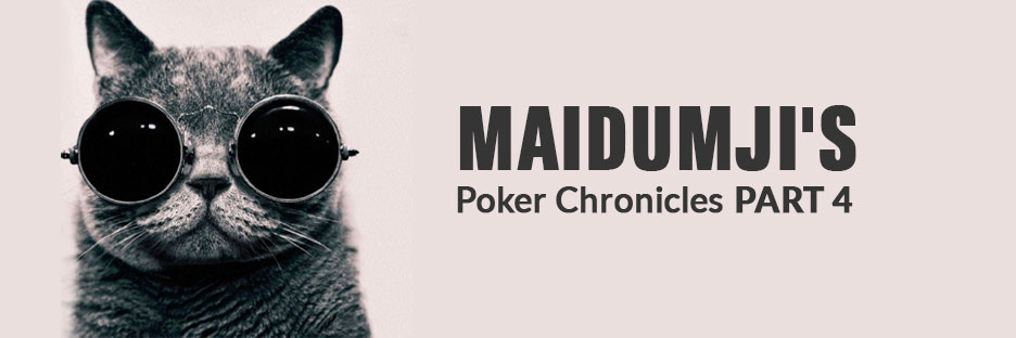 Maidumji's poker chronicles Part 4- Maidumji Debuts at the Deltin Poker TournamentBanner