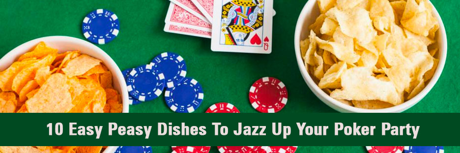 10 Easy Peasy Dishes To Jazz Up Your Poker PartyBanner