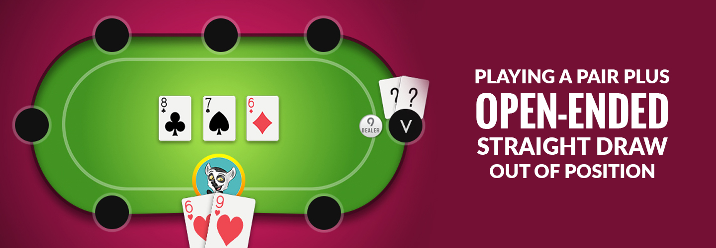Playing a pair plus open-ended straight draw out of positionBanner